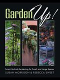 Garden Up!: Smart Vertical Gardening for Small and Large Spaces
