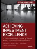 Achieving Investment Excellence: A Practical Guide for Trustees of Pension Funds, Endowments and Foundations