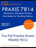 PRAXIS 7814 Elementary Education Content Knowledge for Teaching Science: Two Full Practice Exam - Free Online Tutoring - Updated Exam Questions
