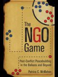 The Ngo Game: Post-Conflict Peacebuilding in the Balkans and Beyond
