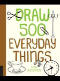 Draw 500 Everyday Things: A Sketchbook for Artists, Designers, and Doodlers