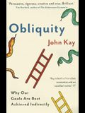 Obliquity: Why Our Goals Are Best Achieved Indirectly. John Kay