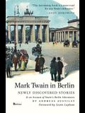 Mark Twain in Berlin: Newly Discovered Stories & an Account of Twain's Berlin Adventures