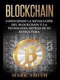 Blockchain: Conociendo la Revolución del Blockchain y la Tecnología detrás de su Estructura (Libro en Español/Blockchain Book Span