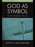 God as Symbol: What Our Beliefs Tell Us