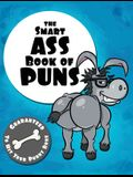 The Smart Ass Book of Puns: Guaranteed to hit your punny bone!