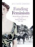 Funding Feminism: Monied Women, Philanthropy, and the Women's Movement, 1870-1967