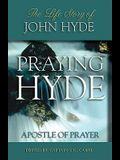 Praying Hyde, Apostle of Prayer: The Life Story of John Hyde