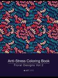 Anti-Stress Coloring Book: Floral Designs Vol 2