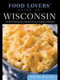 Food Lovers' Guide to® Wisconsin: The Best Restaurants, Markets & Local Culinary Offerings (Food Lovers' Series)
