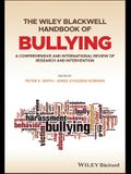 The Wiley Blackwell Handbook of Bullying: A Comprehensive and International Review of Research and Intervention