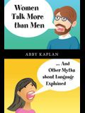 Women Talk More Than Men: ... And Other Myths about Language Explained