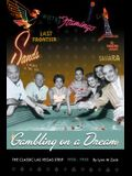 Gambling on a Dream: The Classic Las Vegas Strip 1930-1955