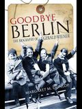 Goodbye Berlin: The Biography of Gerald Wiener