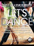 Let's Dance: The Complete Book and DVD of Ballroom Dance Instruction for Weddings, Parties, Fitness, and Fun [With DVD]