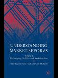 Understanding Market Reforms: Volume I: Philosophy, Politics and Stakeholders