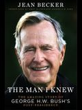 The Man I Knew: The Amazing Story of George H. W. Bush's Post-Presidency