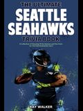 The Ultimate Seattle Seahawks Trivia Book: A Collection of Amazing Trivia Quizzes and Fun Facts for Die-Hard Seahawks Fans!