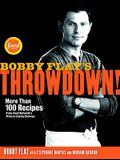 Bobby Flay's Throwdown!: More Than 100 Recipes from Food Network's Ultimate Cooking Challenge: A Cookbook