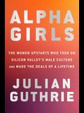 Alpha Girls: The Women Who Challenged Silicon Valley's Male Culture and Pioneered the Future