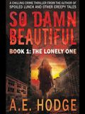 So Damn Beautiful: The Lonely One
