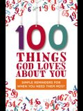 100 Things God Loves about You: Simple Reminders for When You Need Them Most