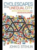 Cyclescapes of the Unequal City: Bicycle Infrastructure and Uneven Development