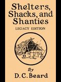 Shelters, Shacks, And Shanties (Legacy Edition): Designs For Cabins And Rustic Living