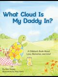 What Cloud Is My Daddy In?: A Children's Book About Love, Memories and Grief
