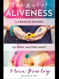 The Art of Aliveness: A Creative Return to What Matters Most
