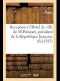 Relation Officielle de la Réception À l'Hôtel de Ville de M. Raymond Poincaré: Président de la République Française, Le 18 Février 1913