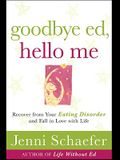 Goodbye Ed, Hello Me: Recover from Your Eating Disorder and Fall in Love with Life (NTC Self-Help)