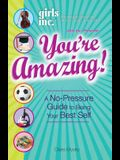 Girls Inc. You're Amazing!: A No-Pressure Gude to Being Your Best Self