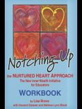 Notching Up Workbook: The Nurtured Heart Approach: The New Inner Wealth Initiative for Educators
