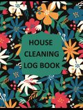 House Cleaning Log Book: Household Cleaning Checklist Notebook, Daily, Weekly, Monthly Cleaning Schedule Organizer, Tracker, And Planner