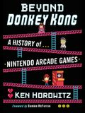 Beyond Donkey Kong: A History of Nintendo Arcade Games