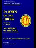 St. John of the Cross: San Juan de La Cruz: Alchemist of the Soul: His Life, His Poetry (Bilingual), His Prose