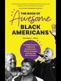 The Book of Awesome Black Americans: Scientific Pioneers, Trailblazing Entrepreneurs, Barrier-Breaking Activists and Afro-Futurists (African-American