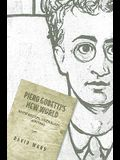 Piero Gobetti's New World: Antifascism, Liberalism, Writing