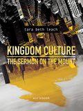 Kingdom Culture: The Sermon on the Mount: Workbook