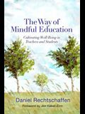 The Way of Mindful Education: Cultivating Well-Being in Teachers and Students
