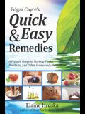Edgar Cayce's Quick & Easy Remedies: A Holistic Guide to Healing Packs, Poultices and Other Homemade Remedies