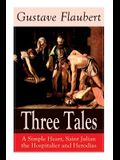Three Tales: A Simple Heart, Saint Julian the Hospitalier and Herodias: Classic of French Literature