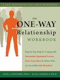 The One-Way Relationship Workbook: Step-By-Step Help for Coping with Narcissists, Egotistical Lovers, Toxic Coworkers, and Others Who Are Incredibly S