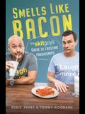 Smells Like Bacon: The Skit Guys Guide to Lifelong Friendships