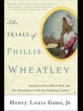 The Trials of Phillis Wheatley: America's First Black Poet and Her Encounters with the Founding Fathers