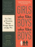 Girls Who Like Boys Who Like Boys: True Tales of Friendship Between Straight Women and Gay Men