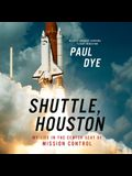 Shuttle, Houston Lib/E: My Life in the Center Seat of Mission Control
