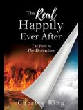 The Real Happily Ever After: The Path to Her Destruction