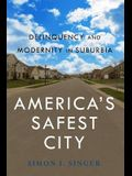 Americaas Safest City: Delinquency and Modernity in Suburbia
